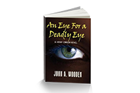 An Eye for A Deadly Eye - Publication Date March 2008 - ISBN 978-0976740414 (Paperback)